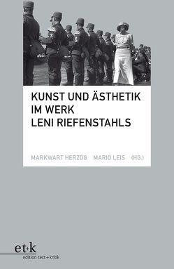 Kunst und Ästhetik im Werk Leni Riefenstahls von Herzog,  Markwart, Leis,  Mario