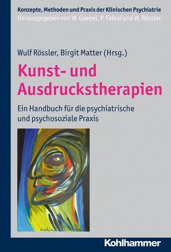 Kunst- und Ausdruckstherapien von Falkai,  Peter, Gaebel,  Wolfgang, Matter,  Birgit, Rössler,  Wulf
