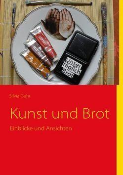 Kunst und Brot von Guhr,  Silvia