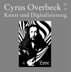Kunst und Digitalisierung von Overbeck,  Cyrus