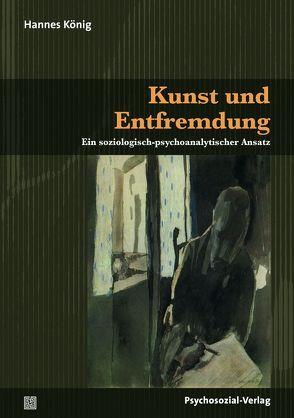 Kunst und Entfremdung von König,  Hannes