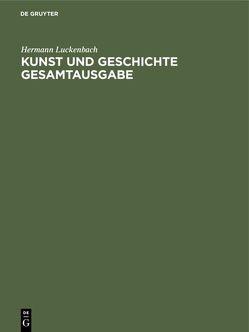 Kunst und Geschichte Gesamtausgabe von Luckenbach,  Hermann