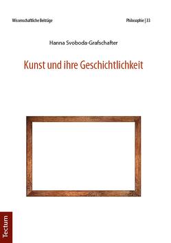 Kunst und ihre Geschichtlichkeit von Svoboda-Grafschafter,  Hanna