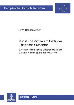 Kunst und Kirche am Ende der klassischen Moderne von Ochsenreither,  Sven