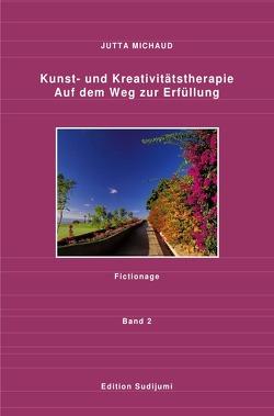 Kunst- und Kreativitätstherapie       Band 2 von Michaud,  Jutta