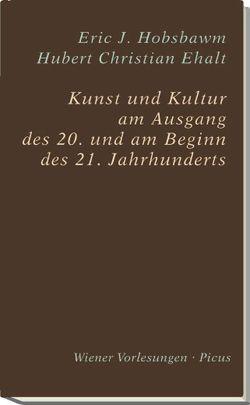 Kunst und Kultur am Ausgang des 20. und am Beginn des 21. Jahrhunderts von Ehalt,  Hubert Christian, Hobsbawm,  Eric J