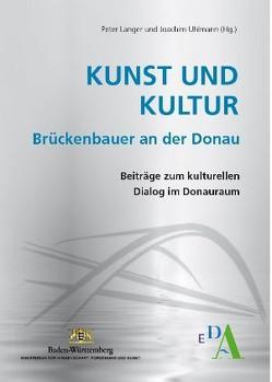 Kunst und Kultur – Brückenbauer an der Donau von Langer,  Peter, Uhlmann,  Joachim