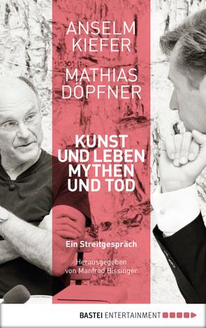 Kunst und Leben, Mythen und Tod von Bissinger,  Manfred, Döpfner,  Mathias, Kiefer,  Anselm
