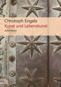 Kunst und Lebenskunst von Engels,  Christoph