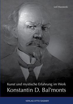 Kunst und mystische Erfahrung im Werk Konstantin D. Bal'monts von Murawski,  Leif