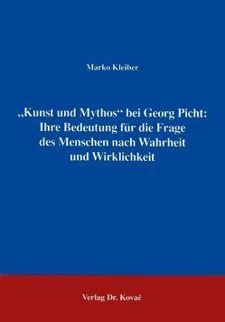 """""""Kunst und Mythos"""" bei Georg Picht: Ihre Bedeutung für die Frage des Menschen nach Wahrheit und Wirklichkeit von Kleiber,  Marko"""