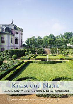 Kunst und Natur. Inszenierte Natur im Garten vom späten 17. bis zum 19. Jahrhundert von Stiftung Thüringer Schlösser und Gärten