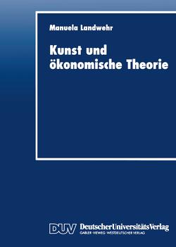 Kunst und ökonomische Theorie von Landwehr,  Manuela