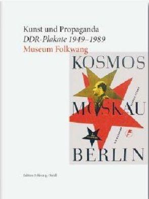 Kunst und Propaganda. DDR-Plakate 1949–1989 von Museum Folkwang,  Museum