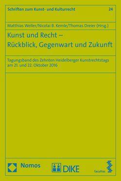 Kunst und Recht – Rückblick, Gegenwart unbd Zukunftsschiedsverfahren von Dreier,  Thomas, Kemle,  Nicolai, Weller,  Matthias