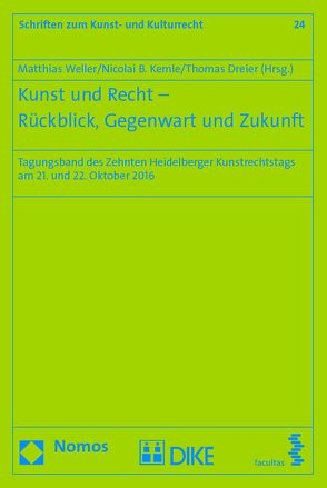 Kunst und Recht – Rückblick, Gegenwart und Zukunft von Dreier,  Thomas, Kemle,  Nicolai, Weller,  Matthias