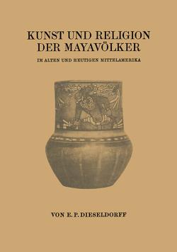 Kunst und Religion der Mayavölker von Dieseldorff,  Erwin Paul
