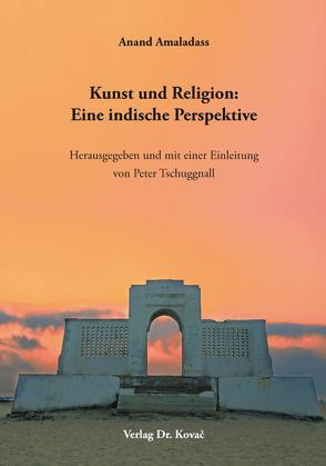 Kunst und Religion: Eine indische Perspektive von Amaladass,  Anand, Tschuggnall,  Peter