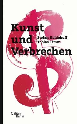 Kunst und Verbrechen von Koldehoff,  Stefan, Timm,  Tobias