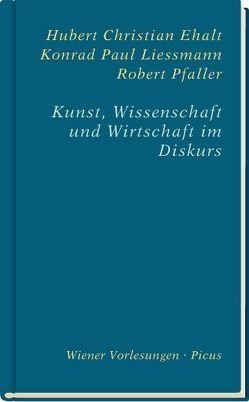 Kunst, Wissenschaft und Wirtschaft im Diskurs von Ehalt,  Hubert Christian, Liessmann,  Konrad Paul, Pfaller,  Robert