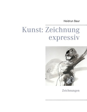 Kunst: Zeichnung expressiv von Baur,  Heidrun