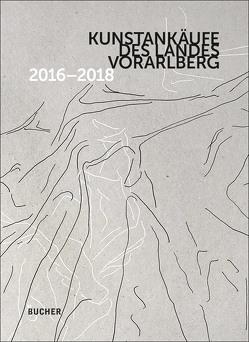 Kunstankäufe des Landes Vorarlberg 2016 – 2018 von Niedermair,  Peter, Voit,  Caludia