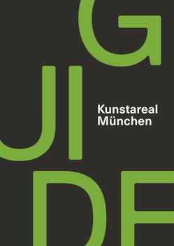 Kunstareal München Guide von Bürger,  Alexandra, Kunstareal,  Förderkreis, Spierer,  Verena, Teibler,  Claudia, von Arnim,  Alexandra