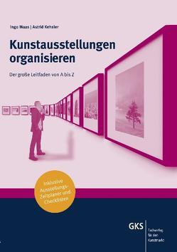 Kunstausstellungen organisieren von Kehsler,  Astrid, Maas,  Ingo