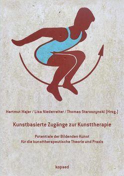 Kunstbasierte Zugänge zur Kunsttherapie von Majer,  Hartmut, Niederreiter,  Lisa, Staroszynski,  Thomas