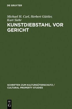 Kunstdiebstahl vor Gericht von Carl,  Michael H., Güttler,  Herbert, Siehr,  Kurt