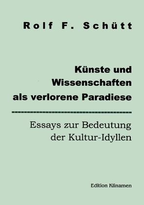 Künste und Wissenschaften als verlorene Paradiese von Schuett,  Rolf Friedrich