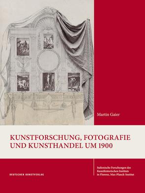 Kunstforschung, Fotografie und Kunsthandel um 1900 von Gaier,  Martin