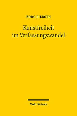Kunstfreiheit im Verfassungswandel von Kersten,  Jens, Maget Dominicé,  Antoinette, Pieroth,  Bodo