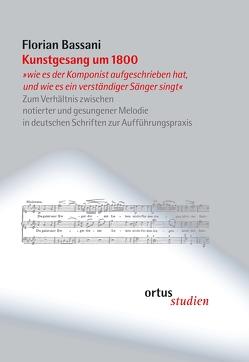"""Kunstgesang um 1800 """"wie es der Komponist aufgeschrieben hat, und wie es ein verständiger Sänger singt"""" von Bassani,  Florian"""