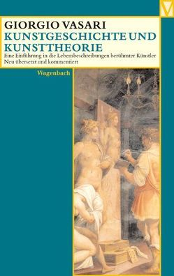 Kunstgeschichte und Kunsttheorie von Burioni,  Matteo, Feser,  Sabine, Lorini,  Victoria, Nova,  Alessandro, Vasari,  Giorgio