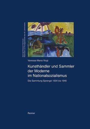 Kunsthändler und Sammler der Moderne im Nationalsozialismus von Voigt,  Vanessa M