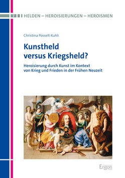 Kunstheld versus Kriegsheld von Posselt-Kuhli,  Christina