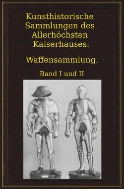 Kunsthistorische Sammlungen des Allerhöchsten Kaiserhauses. Waffensammlung. von Boeheim,  Wendelin