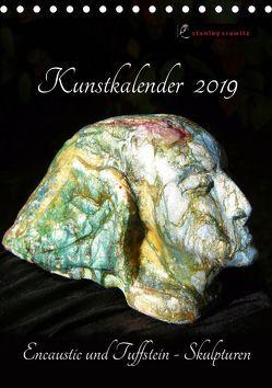 Kunstkalender 2019 – Encaustic und Tuffstein – Skulpturen (Tischkalender 2019 DIN A5 hoch) von Crawitz,  Stanley