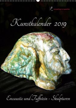 Kunstkalender 2019 – Encaustic und Tuffstein – Skulpturen (Wandkalender 2019 DIN A2 hoch) von Crawitz,  Stanley