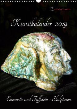 Kunstkalender 2019 – Encaustic und Tuffstein – Skulpturen (Wandkalender 2019 DIN A3 hoch) von Crawitz,  Stanley