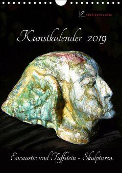 Kunstkalender 2019 – Encaustic und Tuffstein – Skulpturen (Wandkalender 2019 DIN A4 hoch) von Crawitz,  Stanley