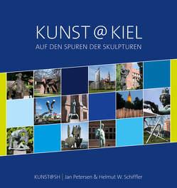 Kunst@Kiel –Auf den Spuren der Skulpturen von Petersen,  Jan, Schiffler,  Helmut W.