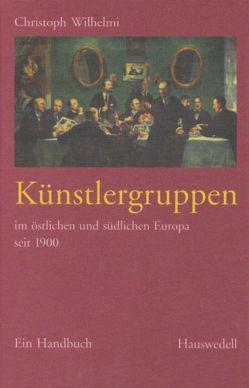 Künstlergruppenim östlichen und südlichen Europa seit 1900 von Wilhelmi,  Christoph