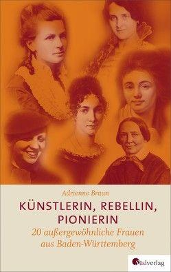 Künstlerin, Rebellin, Pionierin von Braun,  Adrienne