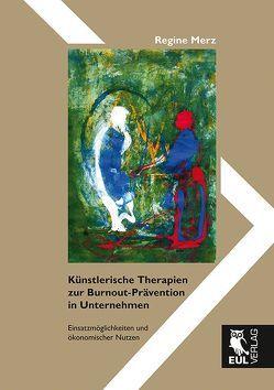 Künstlerische Therapien zur Burnout-Prävention in Unternehmen von Merz,  Regine