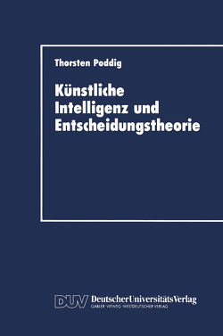 Künstliche Intelligenz und Entscheidungstheorie von Poddig,  Thorsten