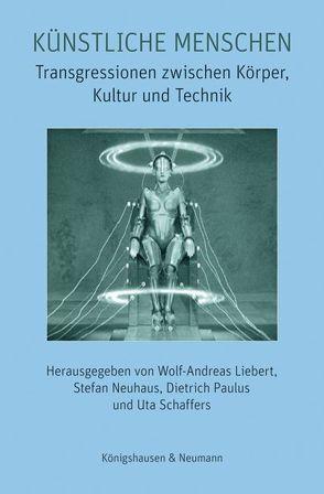 Künstliche Menschen von Liebert,  Wolf-Andreas, Neuhaus,  Stefan, Paulus,  Dietrich, Schaffers,  Uta