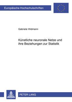 Künstliche neuronale Netze und ihre Beziehungen zur Statistik von Widmann,  Gabriele