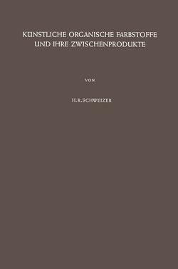 Künstliche Organische Farbstoffe und Ihre Zwischenprodukte von Schweizer,  Hans R